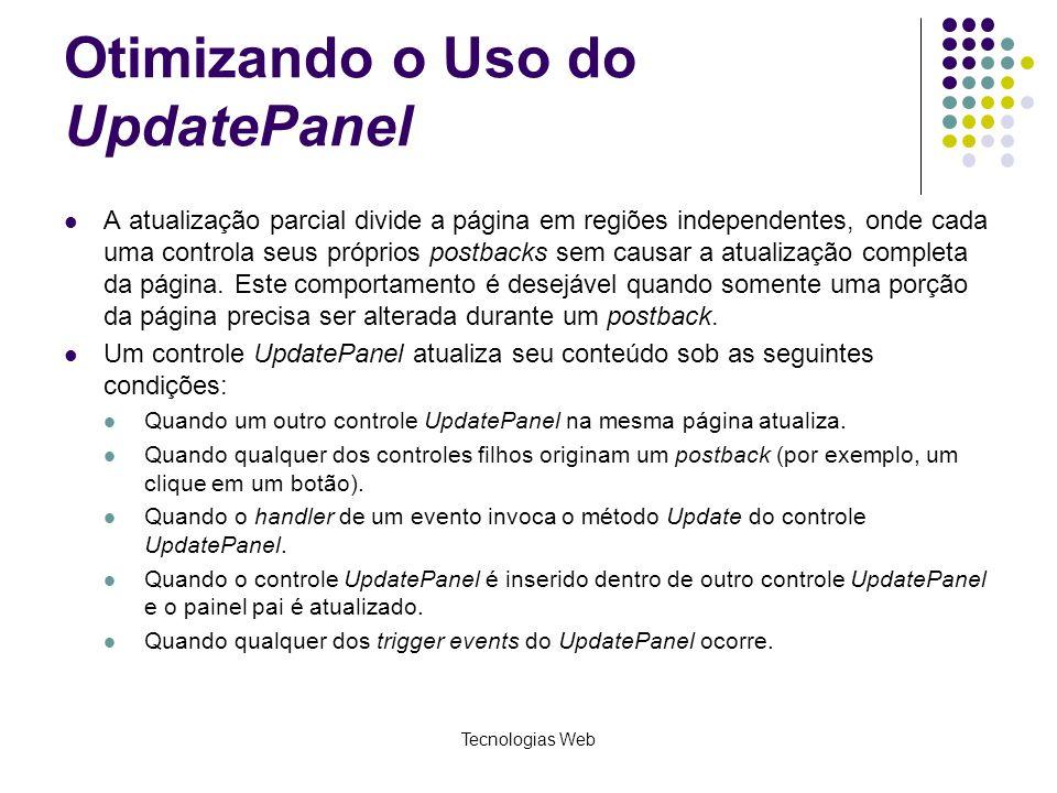 Otimizando o Uso do UpdatePanel A atualização parcial divide a página em regiões independentes, onde cada uma controla seus próprios postbacks sem cau