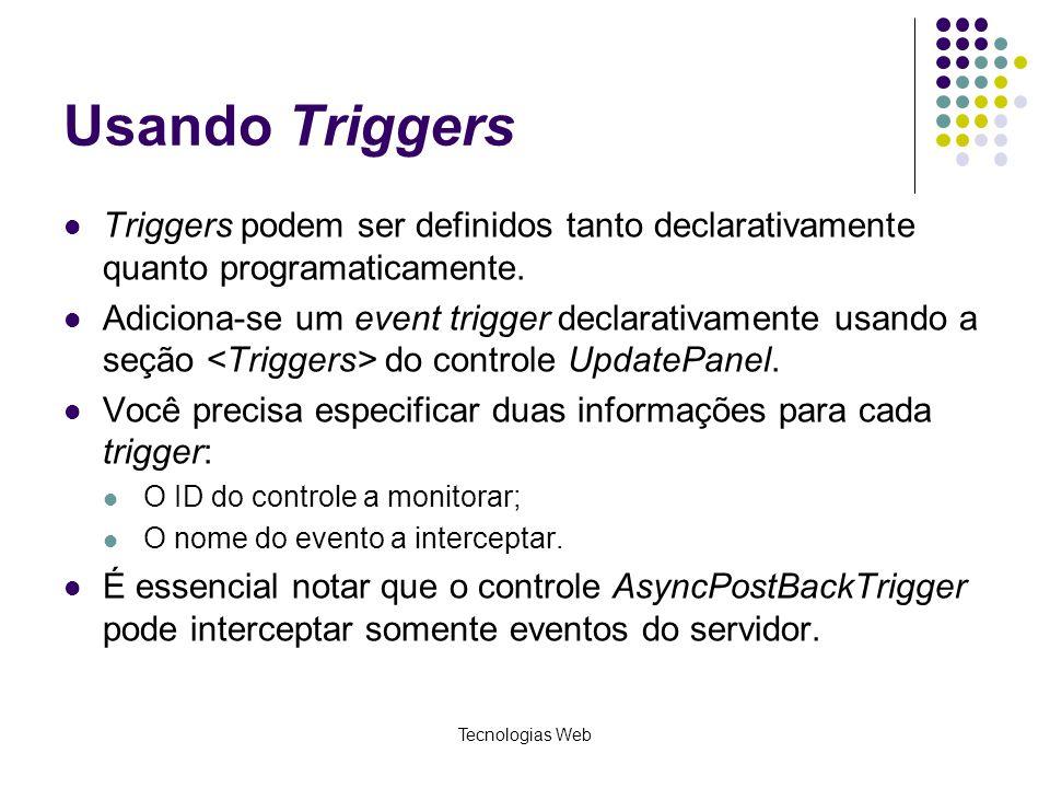 Usando Triggers Triggers podem ser definidos tanto declarativamente quanto programaticamente. Adiciona-se um event trigger declarativamente usando a s