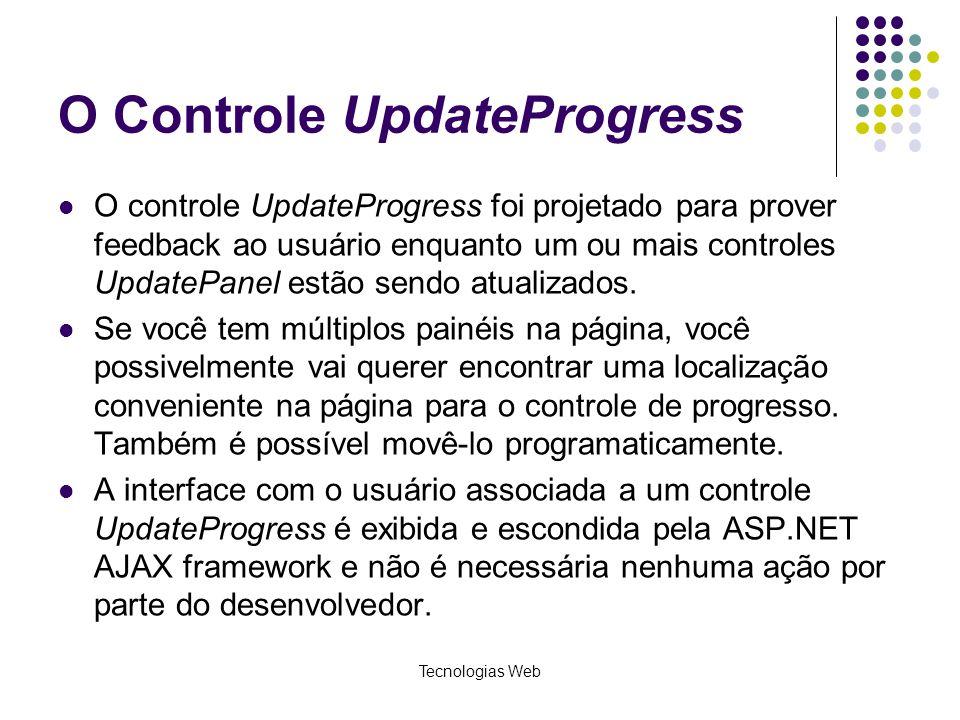 O Controle UpdateProgress O controle UpdateProgress foi projetado para prover feedback ao usuário enquanto um ou mais controles UpdatePanel estão send