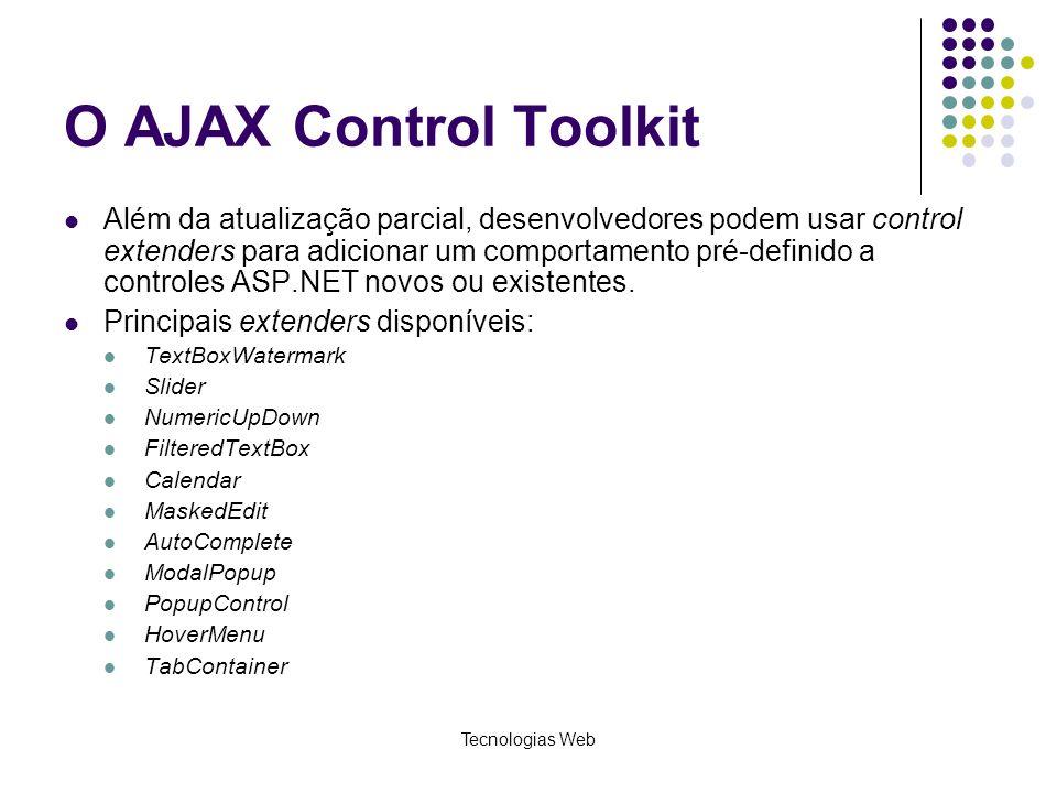 O AJAX Control Toolkit Além da atualização parcial, desenvolvedores podem usar control extenders para adicionar um comportamento pré-definido a contro