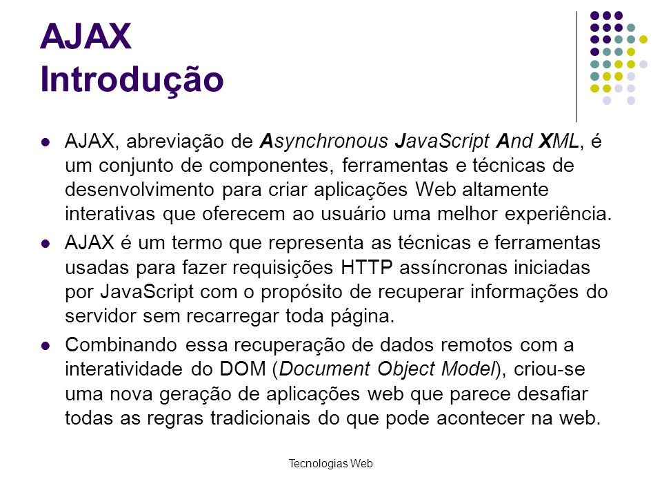 Elementos chaves para o AJAX JavaScript Document Object Model (DOM) XMLHttpRequest Tecnologias Web