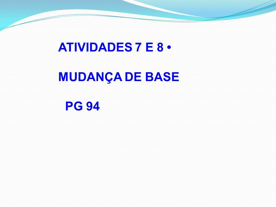 ATIVIDADES 7 E 8 MUDANÇA DE BASE PG 94