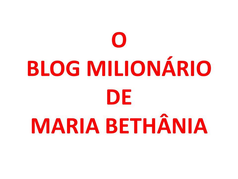 O BLOG MILIONÁRIO DE MARIA BETHÂNIA