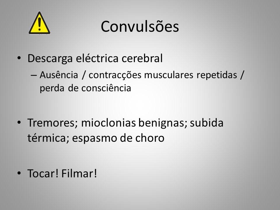 Convulsões Descarga eléctrica cerebral – Ausência / contracções musculares repetidas / perda de consciência Tremores; mioclonias benignas; subida térm