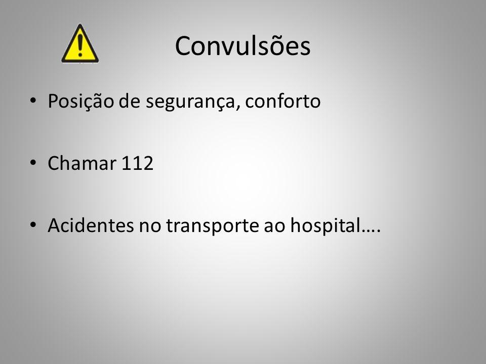 Convulsões Posição de segurança, conforto Chamar 112 Acidentes no transporte ao hospital….
