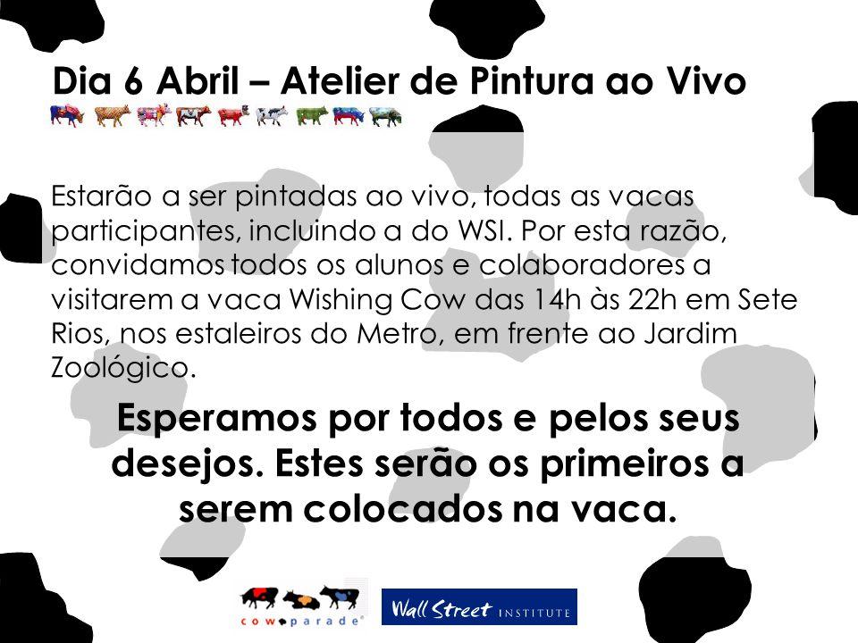 Dia 6 Abril – Atelier de Pintura ao Vivo Estarão a ser pintadas ao vivo, todas as vacas participantes, incluindo a do WSI. Por esta razão, convidamos