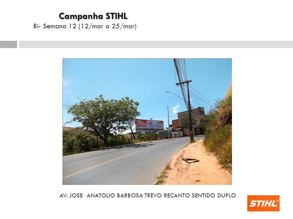 AV. JOSE ANATOLIO BARBOSA TREVO RECANTO SENTIDO DUPLO Campanha STIHL Campanha STIHL Bi- Semana 12 (12/mar a 25/mar)