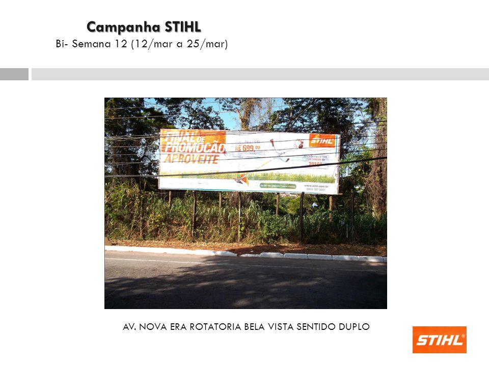 AV. NOVA ERA ROTATORIA BELA VISTA SENTIDO DUPLO Campanha STIHL Campanha STIHL Bi- Semana 12 (12/mar a 25/mar)