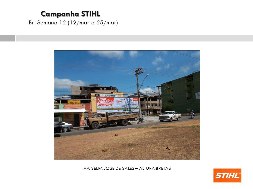 AV. SELIM JOSE DE SALES – ALTURA BRETAS Campanha STIHL Campanha STIHL Bi- Semana 12 (12/mar a 25/mar)