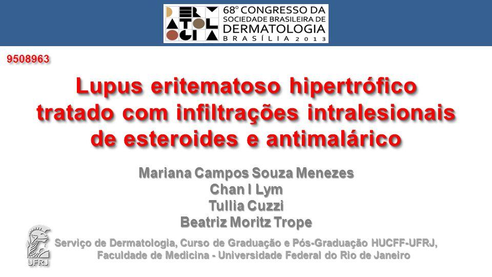 Mariana Campos Souza Menezes Chan I Lym Tullia Cuzzi Beatriz Moritz Trope Lupus eritematoso hipertrófico tratado com infiltrações intralesionais de es