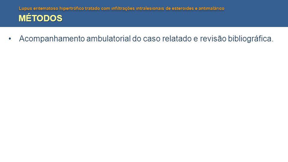 Lupus erıtematoso hıpertrófıco tratado com ınfıltrações ıntralesıonaıs de esteroıdes e antımalárıco MÉTODOS Acompanhamento ambulatorial do caso relatado e revisão bibliográfica.