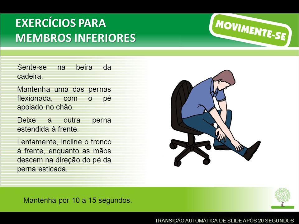 Sente-se na beira da cadeira.Mantenha uma das pernas flexionada, com o pé apoiado no chão.
