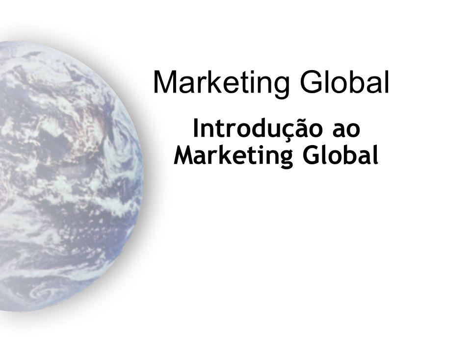Marketing global A disciplina marketing é universal, mas os mercados e clientes são diferentes Três formas de conhecimento Conhecimento intercultural Conhecimento regional/nacional Conhecimento para transações intercontinentais Necessidade de localização global : adequação das estratégias de marketing global às exigências locais