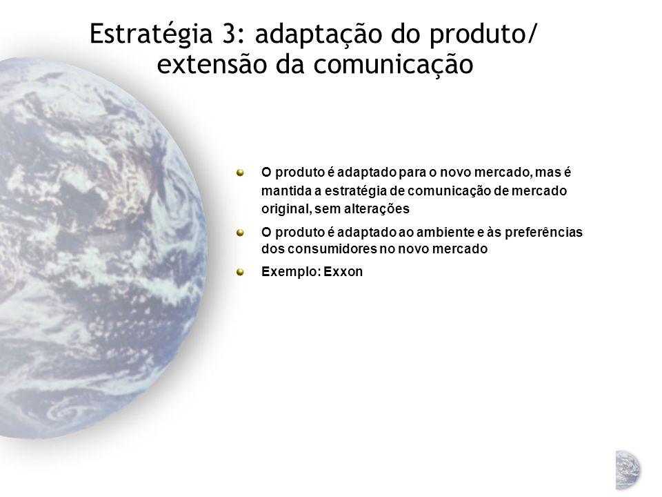 Estratégia 2: extensão do produto/ adaptação da comunicação Se o produto atende a diferentes necessidades em vários países, somente a comunicação de marketing pode ser adaptada A adaptação pode ocorrer a partir de estudos planejados ou por acidente Implementação barata porque o produto não muda Exemplo: ciclomotores
