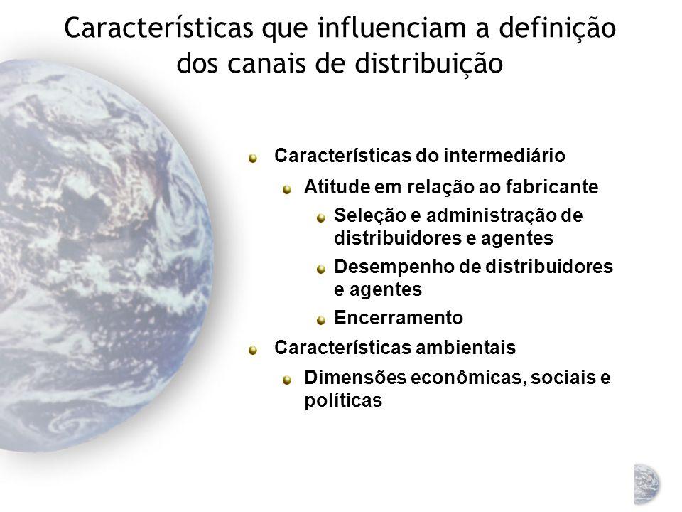 Características que influenciam a definição dos canais de distribuição Características do cliente Seu número, distribuição geográfica, renda, hábitos