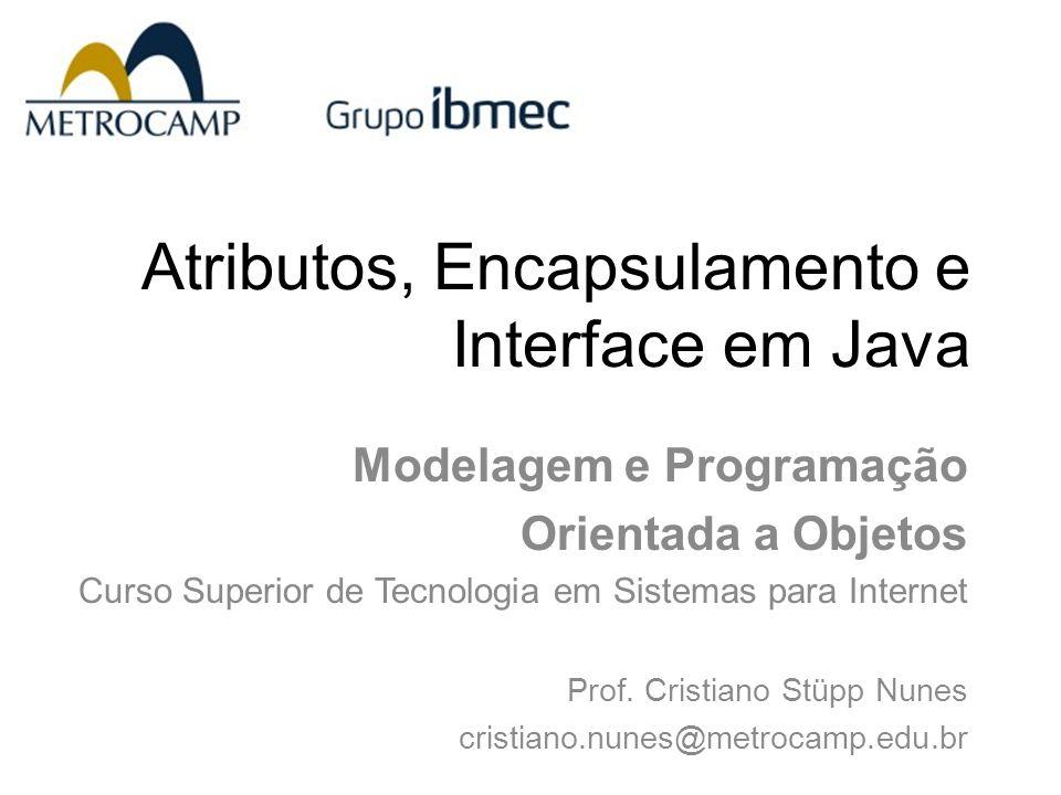 Atributos, Encapsulamento e Interface em Java Modelagem e Programação Orientada a Objetos Curso Superior de Tecnologia em Sistemas para Internet Prof.