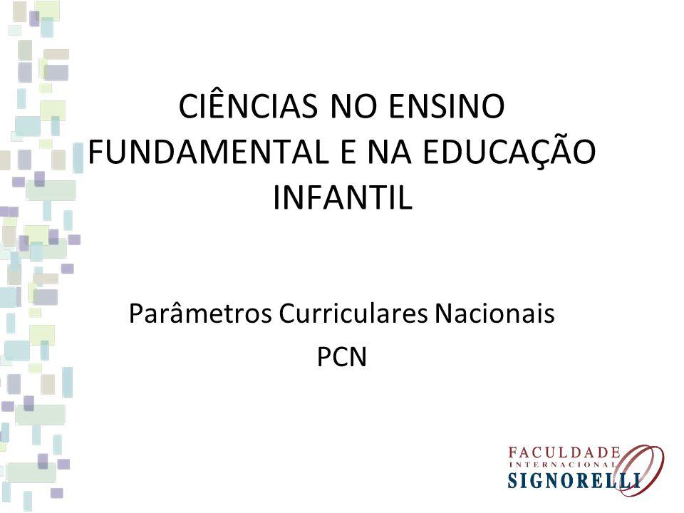 CIÊNCIAS NO ENSINO FUNDAMENTAL E NA EDUCAÇÃO INFANTIL Parâmetros Curriculares Nacionais PCN
