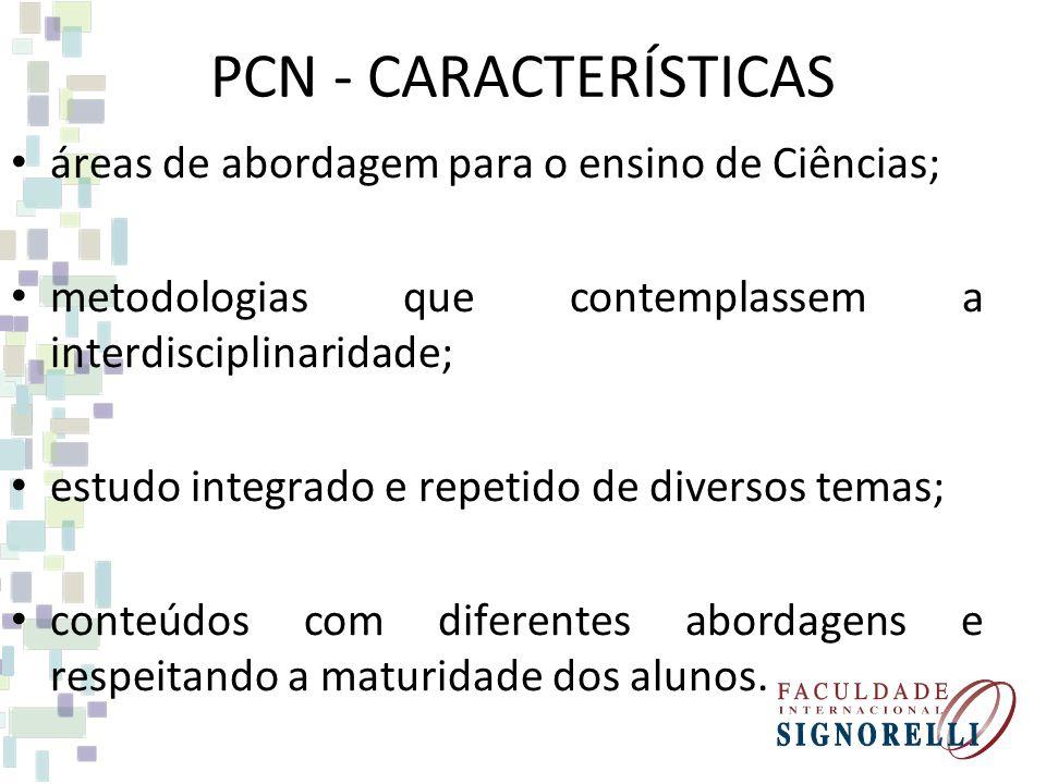 PCN - CARACTERÍSTICAS áreas de abordagem para o ensino de Ciências; metodologias que contemplassem a interdisciplinaridade; estudo integrado e repetido de diversos temas; conteúdos com diferentes abordagens e respeitando a maturidade dos alunos.