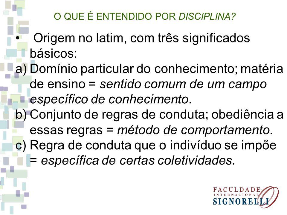 Origem no latim, com três significados básicos: a)Domínio particular do conhecimento; matéria de ensino = sentido comum de um campo específico de conhecimento.