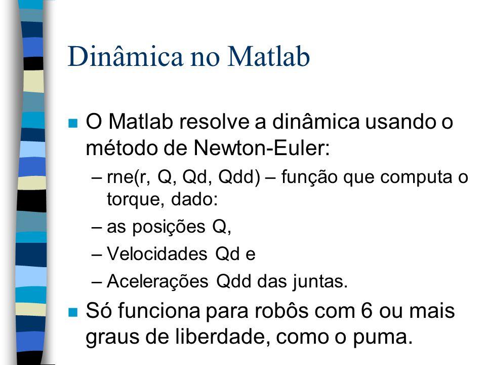 Descobrindo os torques para o Puma em repouso puma560 Q = [0 0 0 0 0 0] Qd = [0 0 0 0 0 0] Qdd = [0 0 0 0 0 0] rne(p560, Q, Qd, Qdd) ans = 0 37.4837 0.2489 0 0 0