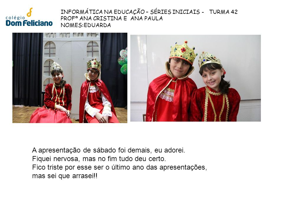 INFORMÁTICA NA EDUCAÇÃO – SÉRIES INICIAIS - TURMA 42 PROFª ANA CRISTINA E ANA PAULA NOMES:PAULA A apresentação artística foi Demais.