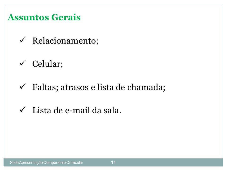 11 Assuntos Gerais Relacionamento; Celular; Faltas; atrasos e lista de chamada; Lista de e-mail da sala.