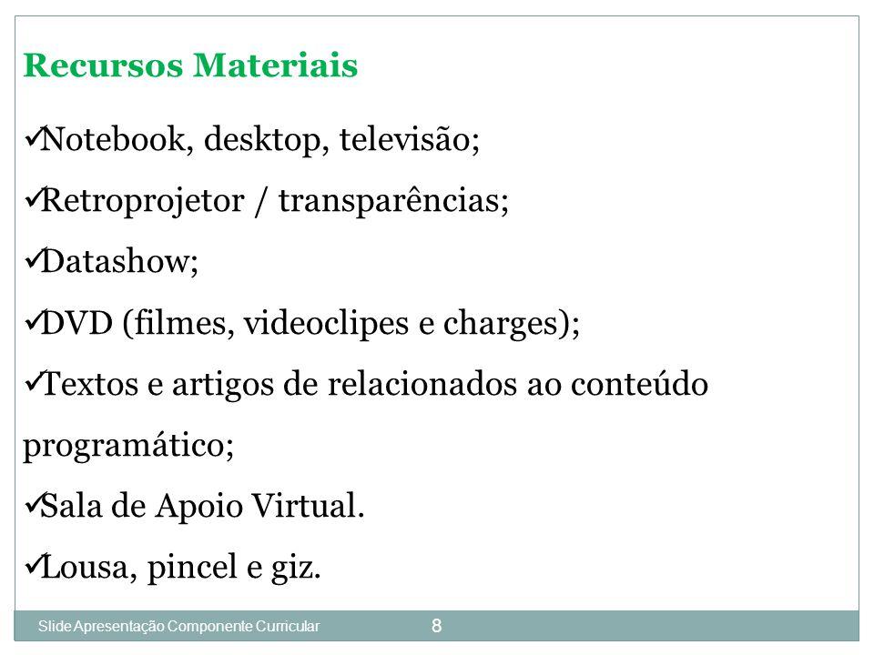 Slide 1 8 Recursos Materiais Notebook, desktop, televisão; Retroprojetor / transparências; Datashow; DVD (filmes, videoclipes e charges); Textos e artigos de relacionados ao conteúdo programático; Sala de Apoio Virtual.