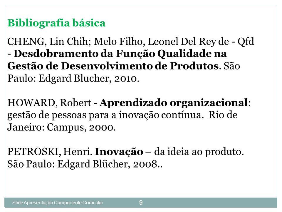 Slide 1 9 Bibliografia básica CHENG, Lin Chih; Melo Filho, Leonel Del Rey de - Qfd - Desdobramento da Função Qualidade na Gestão de Desenvolvimento de Produtos.