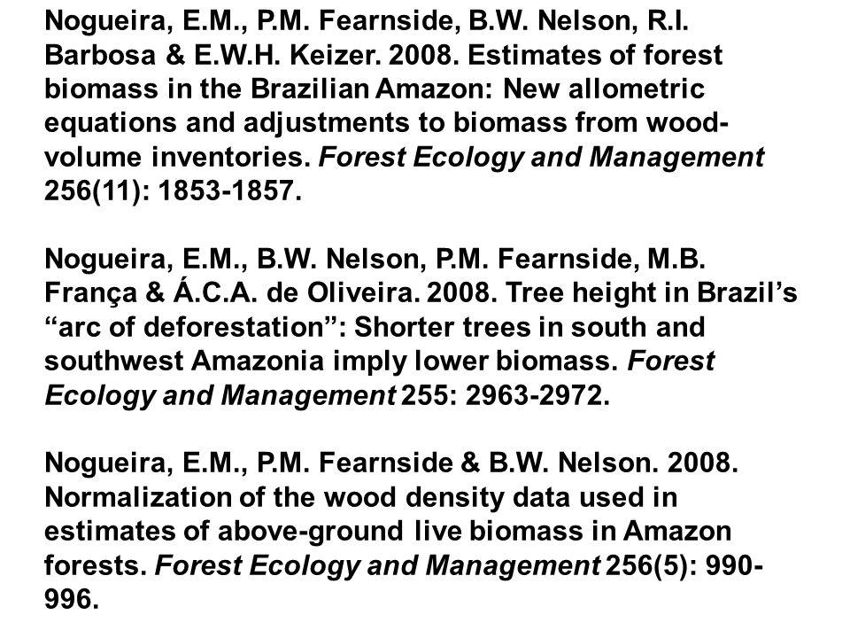 Nogueira, E.M., P.M.Fearnside, B.W. Nelson & M.B.
