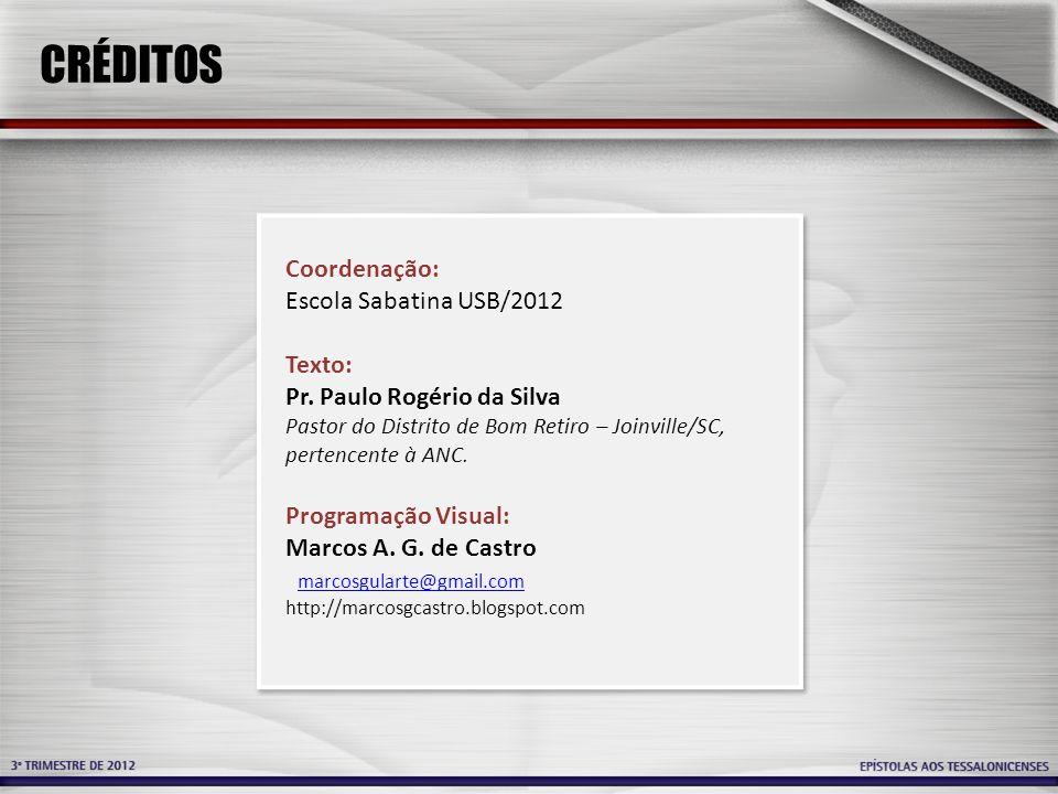 CRÉDITOS Coordenação: Escola Sabatina USB/2012 Texto: Pr. Paulo Rogério da Silva Pastor do Distrito de Bom Retiro – Joinville/SC, pertencente à ANC. P