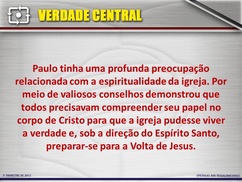 Paulo tinha uma profunda preocupação relacionada com a espiritualidade da igreja. Por meio de valiosos conselhos demonstrou que todos precisavam compr