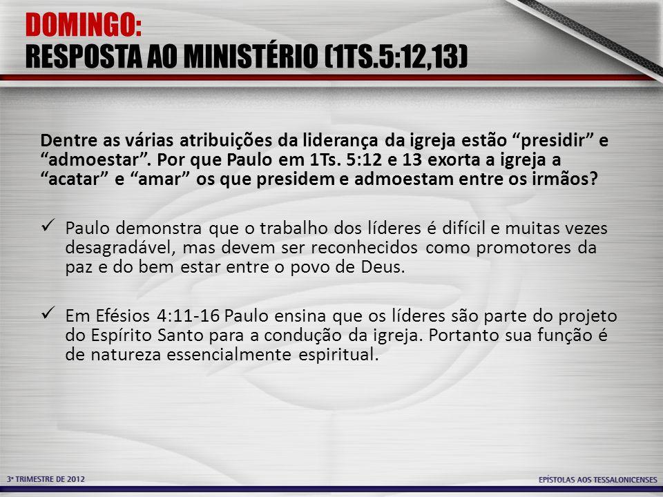 """DOMINGO: RESPOSTA AO MINISTÉRIO (1TS.5:12,13) Dentre as várias atribuições da liderança da igreja estão """"presidir"""" e """"admoestar"""". Por que Paulo em 1Ts"""