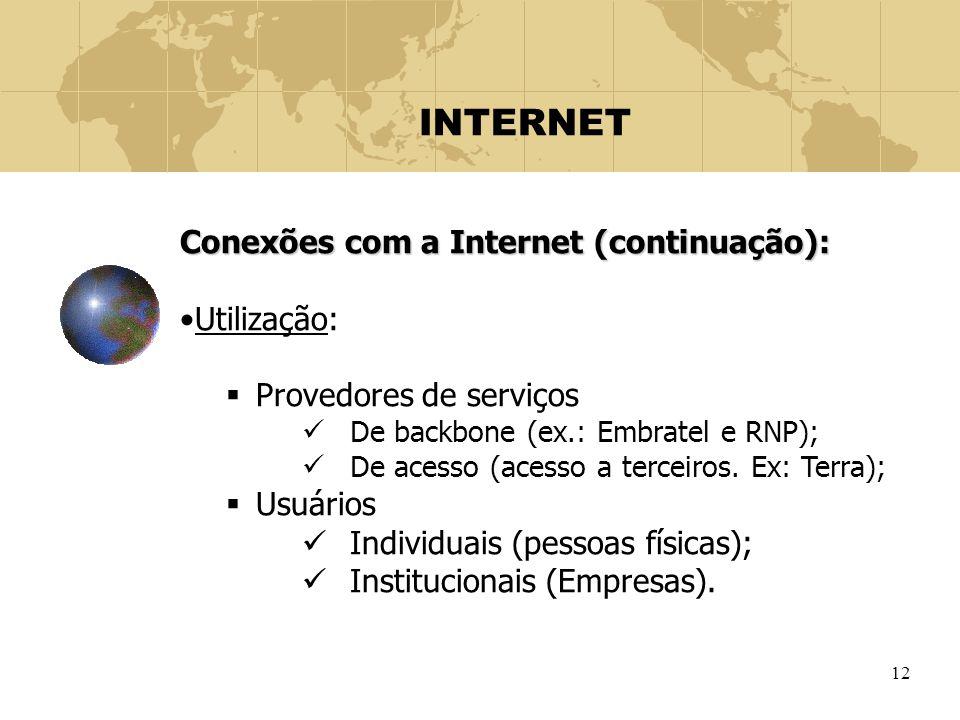 12 INTERNET Conexões com a Internet (continuação): Utilização:  Provedores de serviços De backbone (ex.: Embratel e RNP); De acesso (acesso a terceir