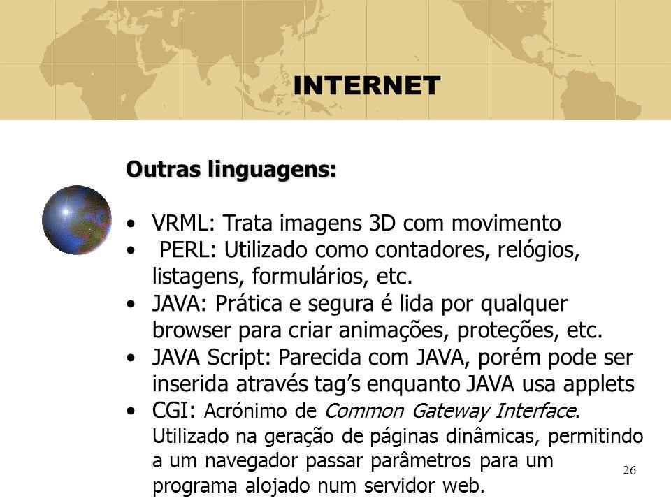 26 INTERNET Outras linguagens: VRML: Trata imagens 3D com movimento PERL: Utilizado como contadores, relógios, listagens, formulários, etc. JAVA: Prát