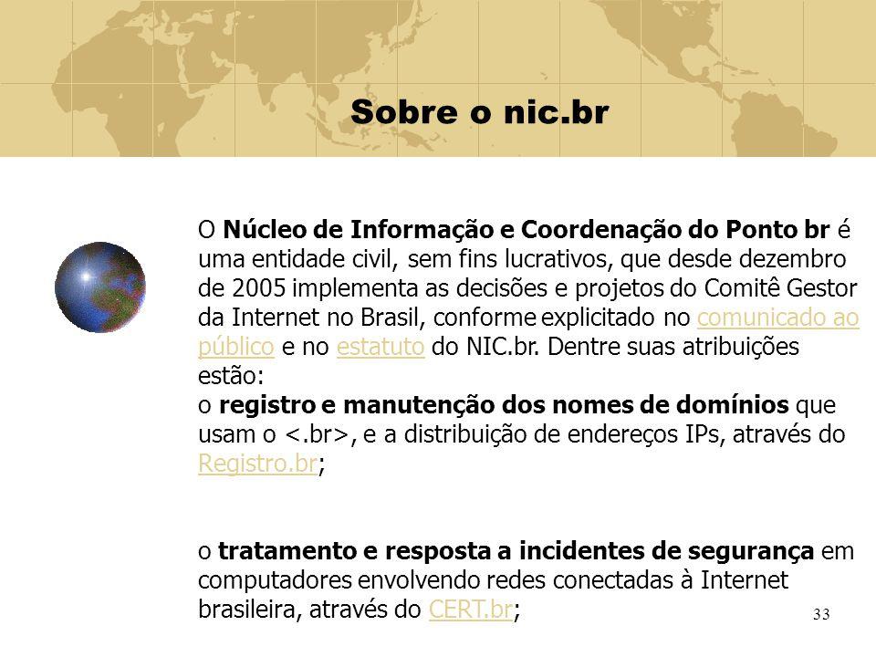 33 Sobre o nic.br O Núcleo de Informação e Coordenação do Ponto br é uma entidade civil, sem fins lucrativos, que desde dezembro de 2005 implementa as