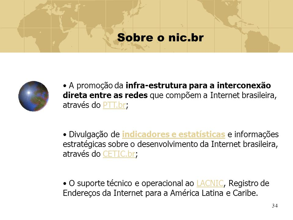 34 Sobre o nic.br A promoção da infra-estrutura para a interconexão direta entre as redes que compõem a Internet brasileira, através do PTT.br;PTT.br