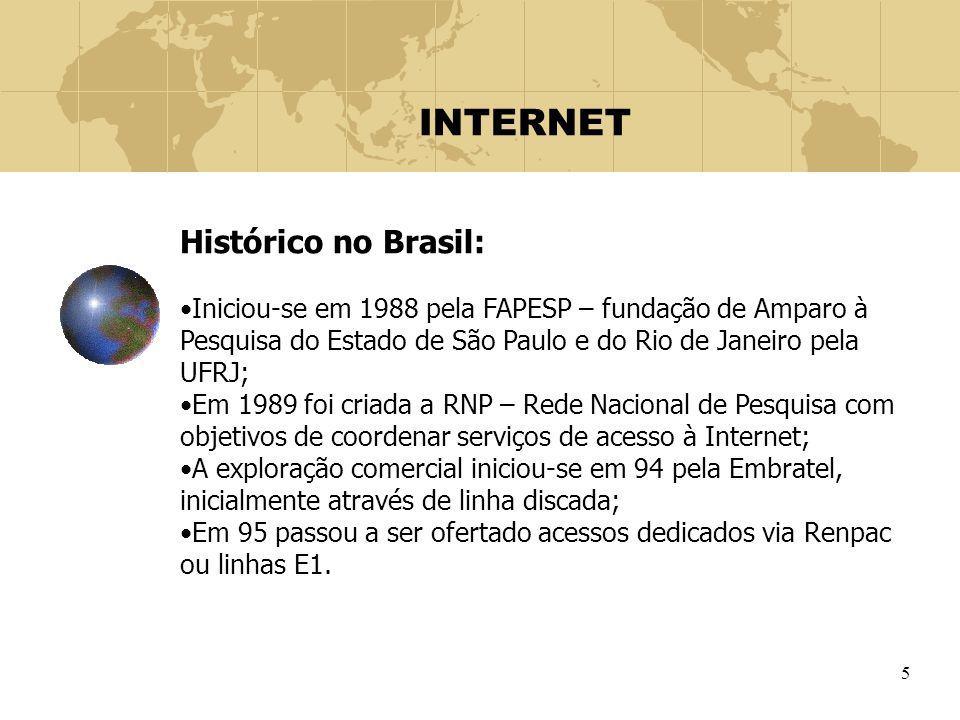 5 INTERNET Histórico no Brasil: Iniciou-se em 1988 pela FAPESP – fundação de Amparo à Pesquisa do Estado de São Paulo e do Rio de Janeiro pela UFRJ; E