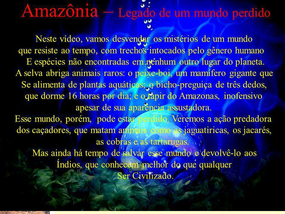 Amazônia – Legado de um mundo perdido Neste vídeo, vamos desvendar os mistérios de um mundo que resiste ao tempo, com trechos intocados pelo gênero hu