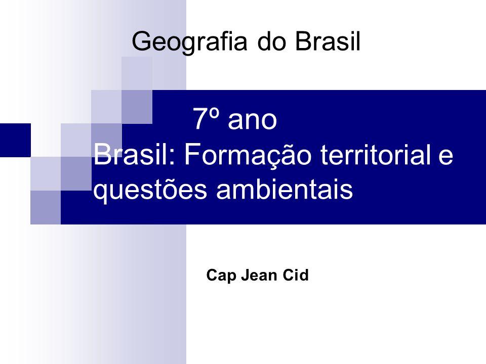 7º ano Brasil: F ormação territorial e questões ambientais Geografia do Brasil Cap Jean Cid