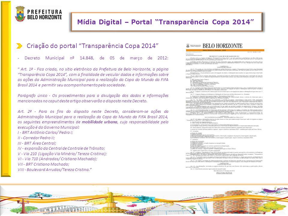 Retornar Mídia Digital – Portal Transparência Copa 2014 Criação do portal Transparência Copa 2014 - Decreto Municipal nº 14.848, de 05 de março de 2012: Art.