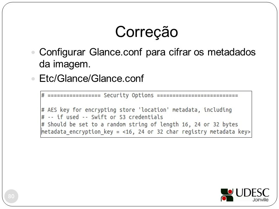 Correção 80 Configurar Glance.conf para cifrar os metadados da imagem. Etc/Glance/Glance.conf