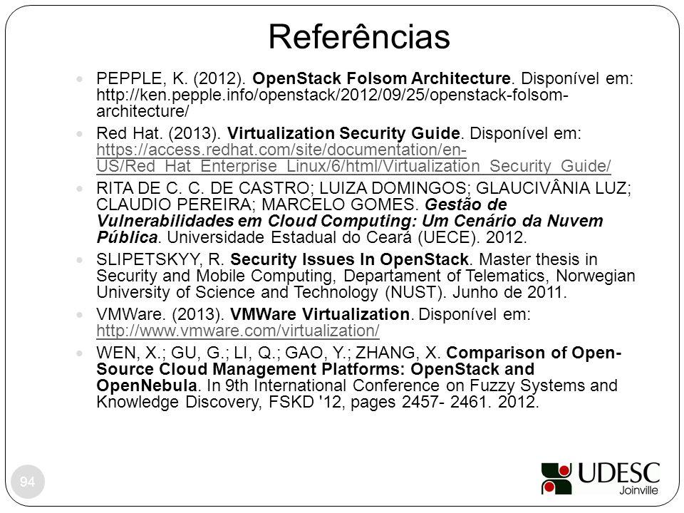 Referências 94 PEPPLE, K. (2012). OpenStack Folsom Architecture. Disponível em: http://ken.pepple.info/openstack/2012/09/25/openstack-folsom- architec