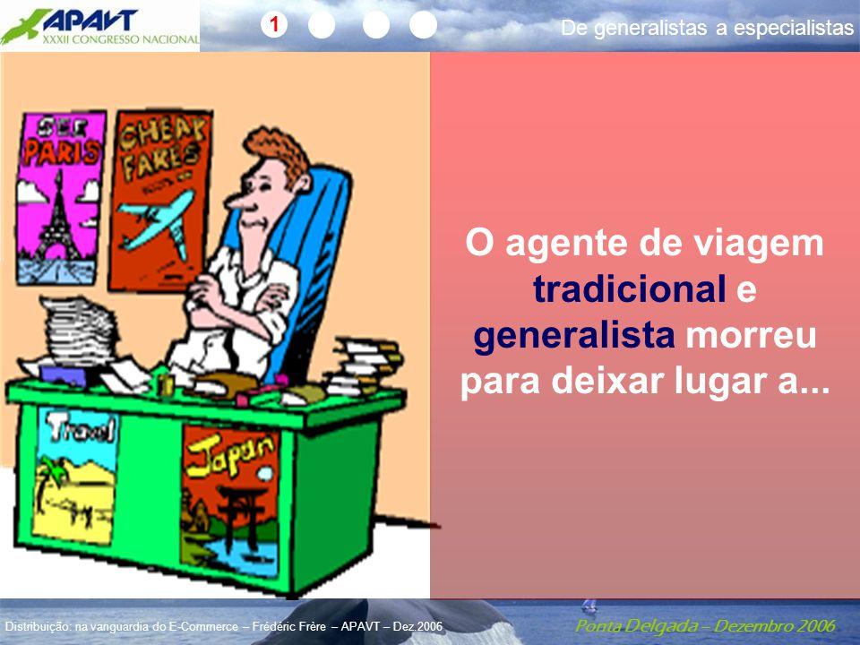 Ponta Delgada – Dezembro 2006 Distribuição: na vanguardia do E-Commerce – Frédéric Frère – APAVT – Dez.2006 1 De generalistas a especialistas O agente