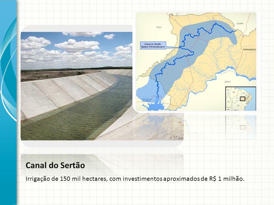 Canal do Sertão Irrigação de 150 mil hectares, com investimentos aproximados de R$ 1 milhão.