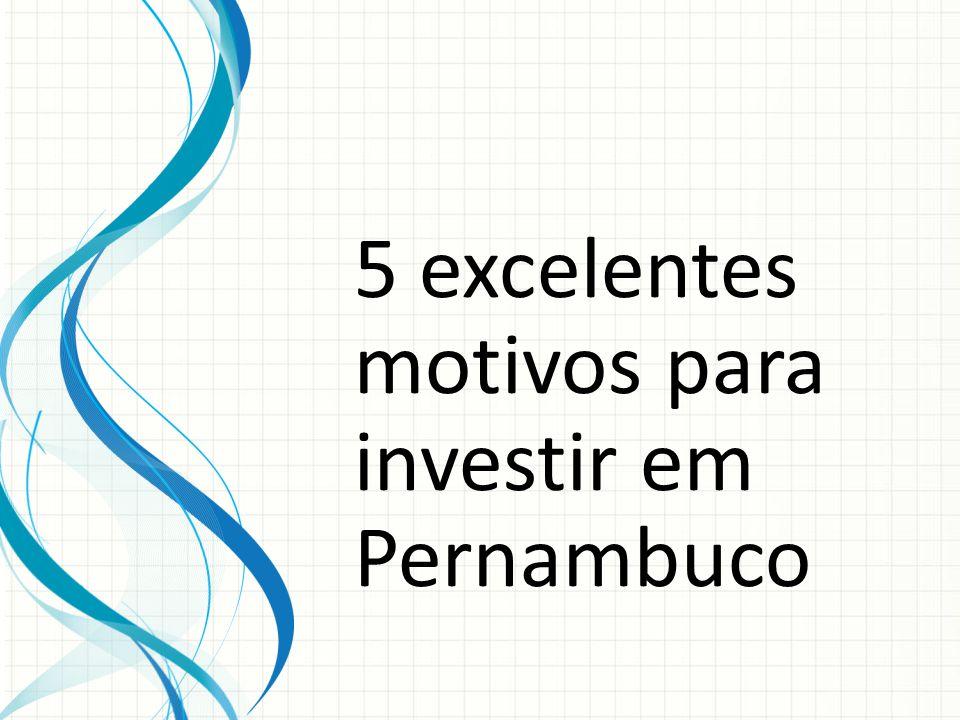 5 excelentes motivos para investir em Pernambuco