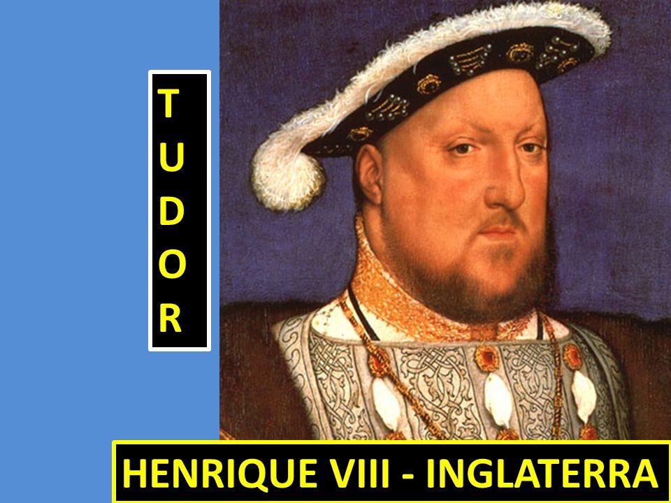 HENRIQUE VIII - INGLATERRA TUDORTUDORTUDORTUDOR