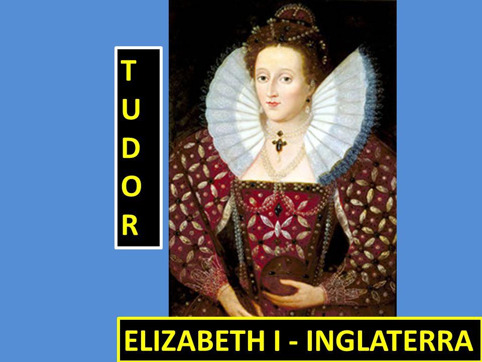 ELIZABETH I - INGLATERRA TUDORTUDORTUDORTUDOR