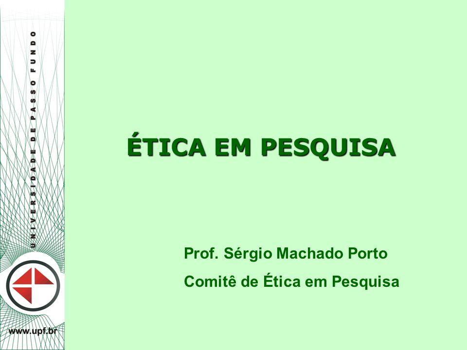 ÉTICA EM PESQUISA Prof. Sérgio Machado Porto Comitê de Ética em Pesquisa