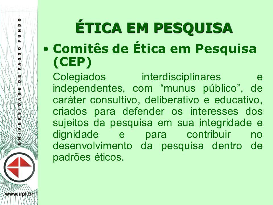 """ÉTICA EM PESQUISA Comitês de Ética em Pesquisa (CEP) Colegiados interdisciplinares e independentes, com """"munus público"""", de caráter consultivo, delibe"""