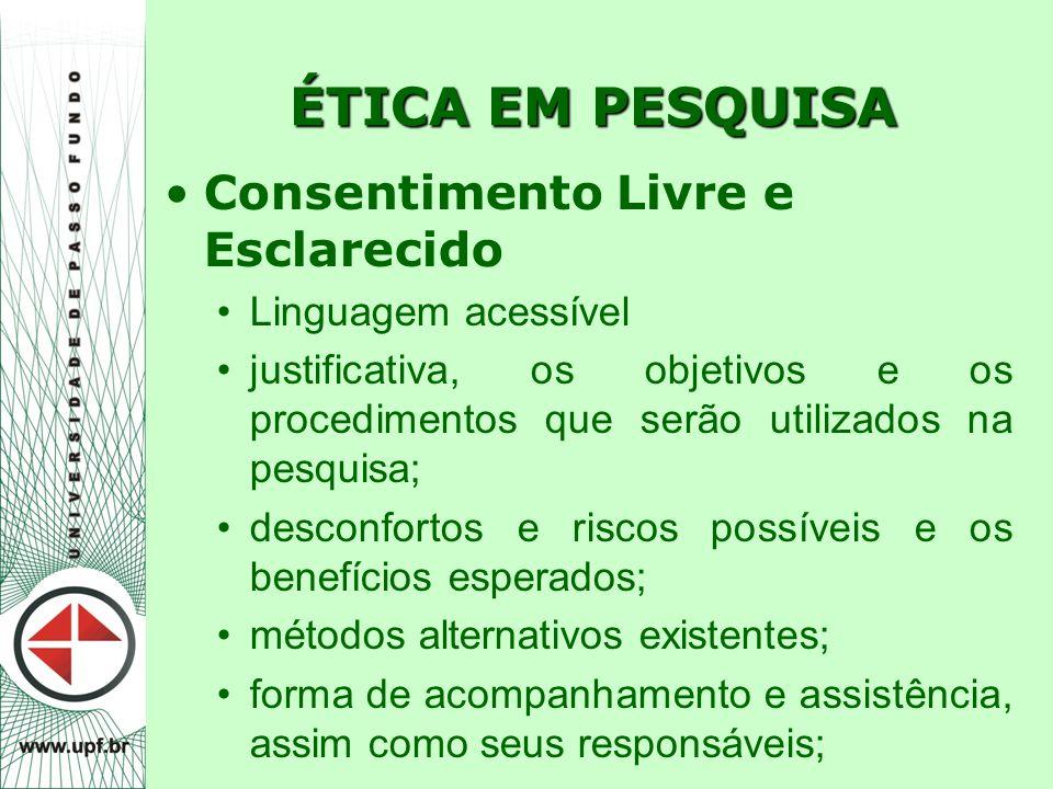 ÉTICA EM PESQUISA Consentimento Livre e Esclarecido Linguagem acessível justificativa, os objetivos e os procedimentos que serão utilizados na pesquis